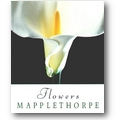 Mapplethorpe 2001 – Flowers