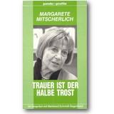 Mitscherlich, Schmidt-Degenhard 1995 – Trauer ist der halbe Trost