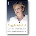 Merkel 2013 – Daran glaube ich