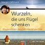 Käßmann, Margot; Glawion, Tobias (2007): Wurzeln, die uns Flügel schenken. Glaubensreisen zwischen Himmel und Erde.