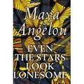 Angelou 1997 – Even the stars look lonesome